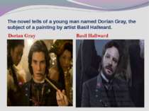 The novel tells of a young man named Dorian Gray, the subject of a painting b...