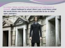 In a letter, Wilde said the main characters are reflections of himself: «Basi...