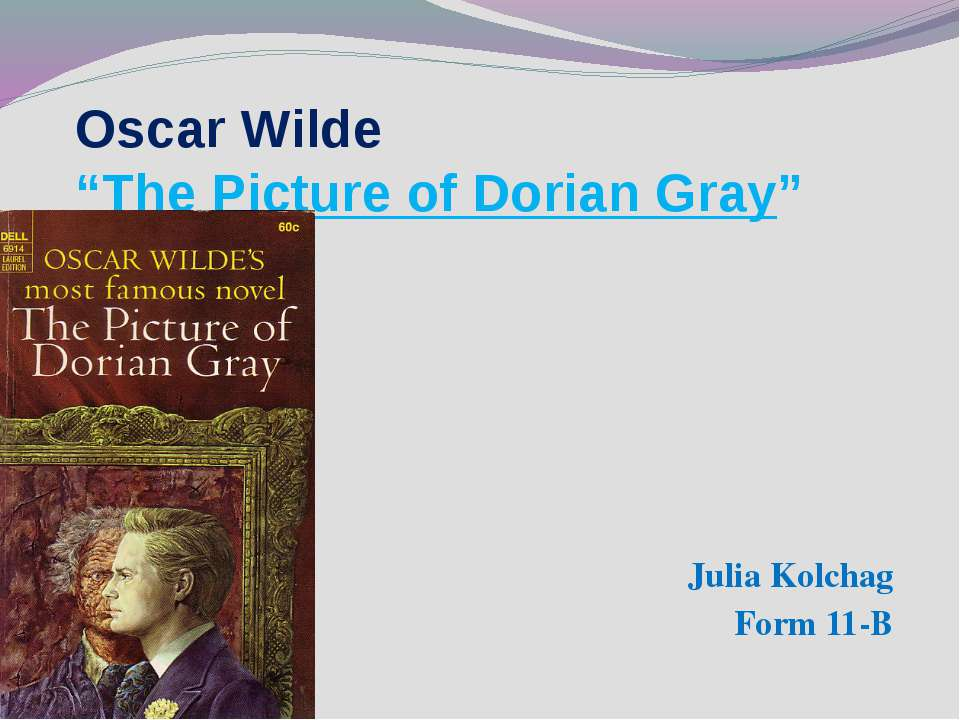 "Oscar Wilde ""The Picture of Dorian Gray"" Julia Kolchag Form 11-B"