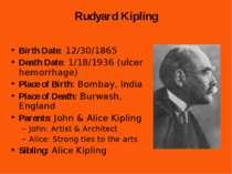 Rudyard Kipling Birth Date: 12/30/1865 Death Date: 1/18/1936 (ulcer hemorrhag...