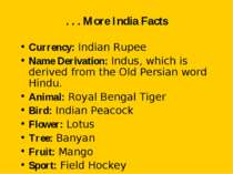 . . . More India Facts Currency: Indian Rupee Name Derivation: Indus, which i...