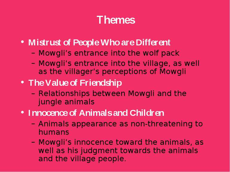 Themes Mistrust of People Who are Different Mowgli's entrance into the wolf p...