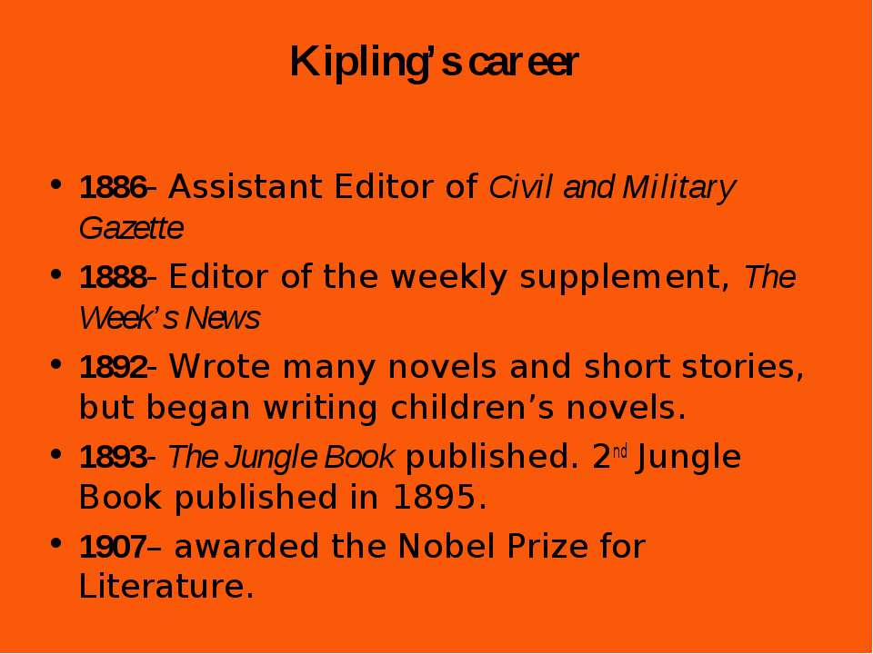 Kipling's career 1886- Assistant Editor of Civil and Military Gazette 1888- E...