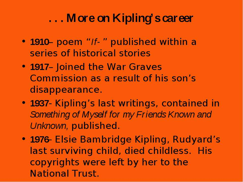". . . More on Kipling's career 1910– poem ""If- "" published within a series of..."