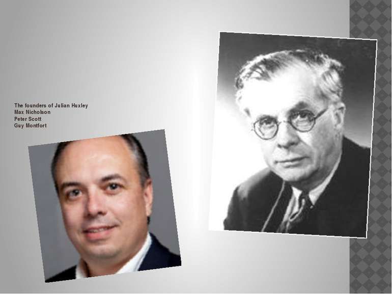 The founders ofJulian Huxley MaxNicholson Peter Scott GuyMontfort