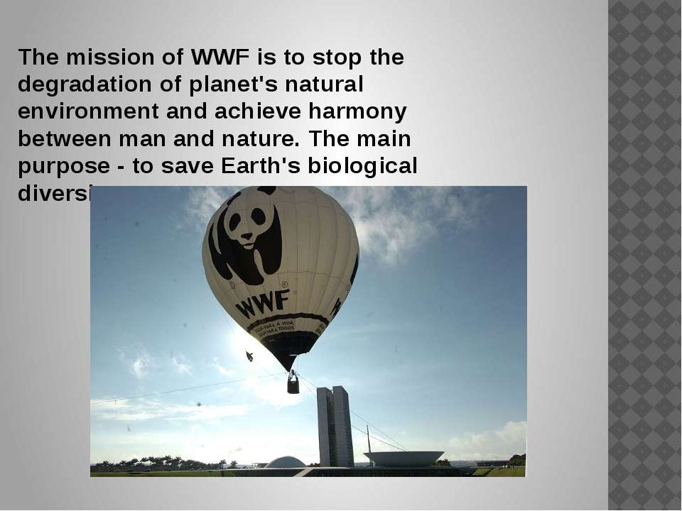 The missionof WWFis tostop the degradation ofplanet's natural environment...