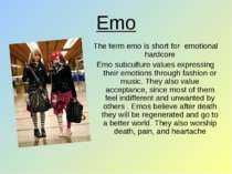 Emo The term emo is short for emotional hardcore Emo subculture values expres...