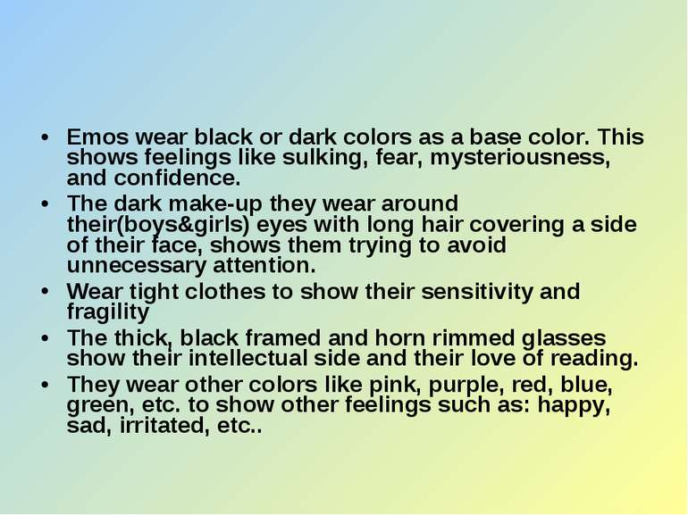 Emos wear black or dark colors as a base color. This shows feelings like sulk...