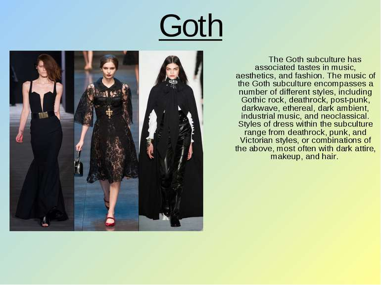 Goth The Goth subculture has associated tastes in music, aesthetics, and fash...