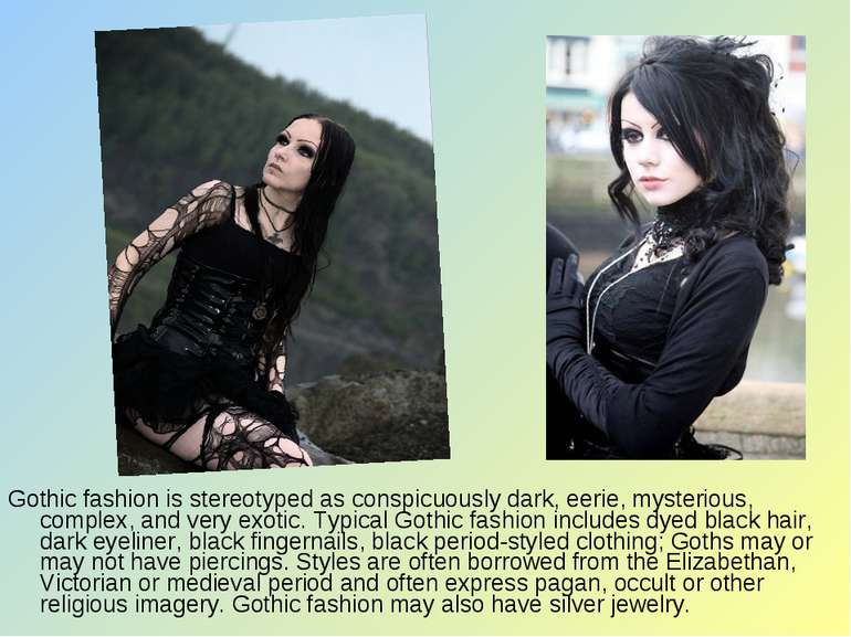 Gothic fashion is stereotyped as conspicuously dark, eerie, mysterious, compl...