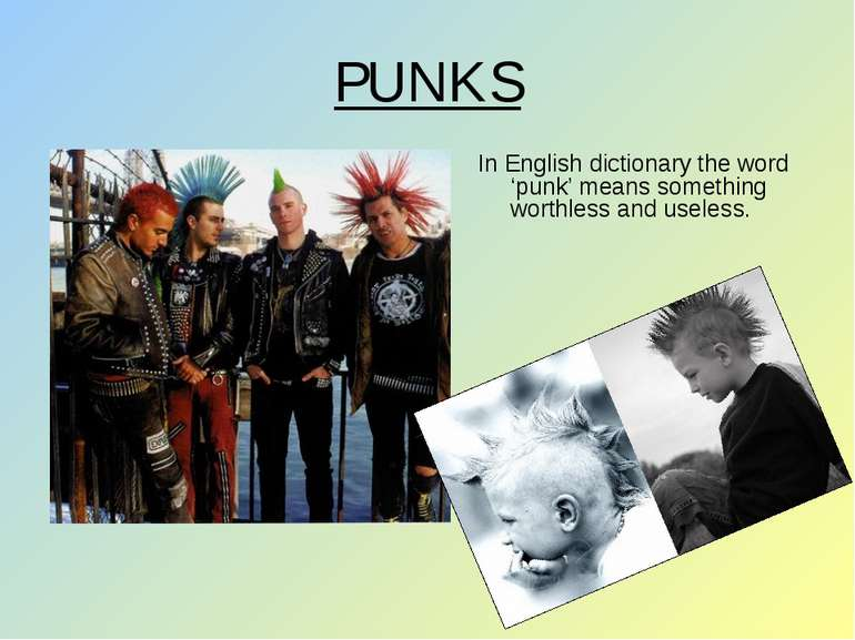 PUNKS In English dictionary the word 'punk' means something worthless and use...
