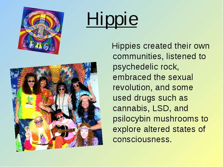Hippie Hippies created their own communities, listened to psychedelic rock, e...