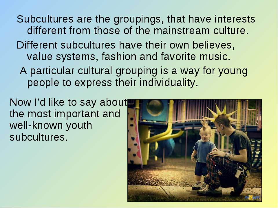 Subcultures are the groupings, that have interests different from those of th...