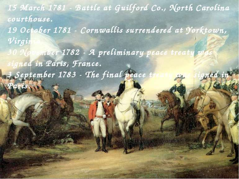 15 March 1781 - Battle at Guilford Co., North Carolina courthouse. 19 October...