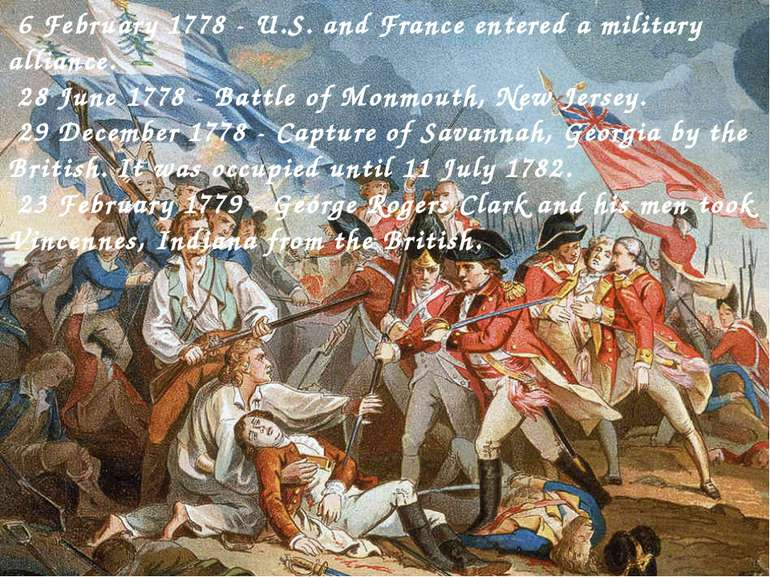 6 February 1778 - U.S. and France entered a military alliance. 28 June 1778 -...