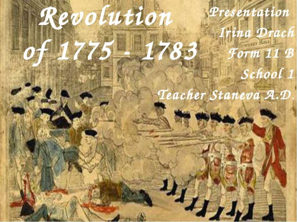 American Revolution of 1775 - 1783 Presentation Irina Drach Form 11 B School ...