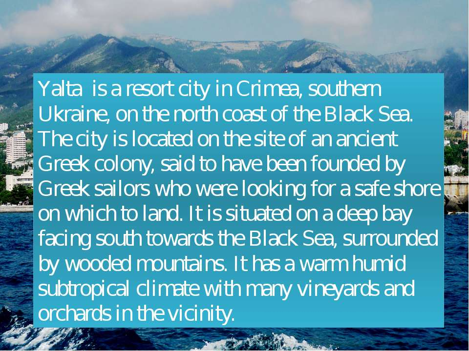 Yalta is a resort city in Crimea, southern Ukraine, on the north coast of the...