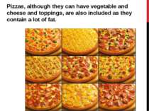Pizzas, although they can have vegetable and cheese and toppings, are also in...