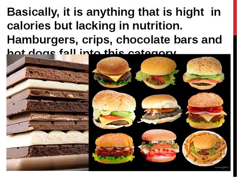 Basically, it is anything that is hight in calories but lacking in nutrition....