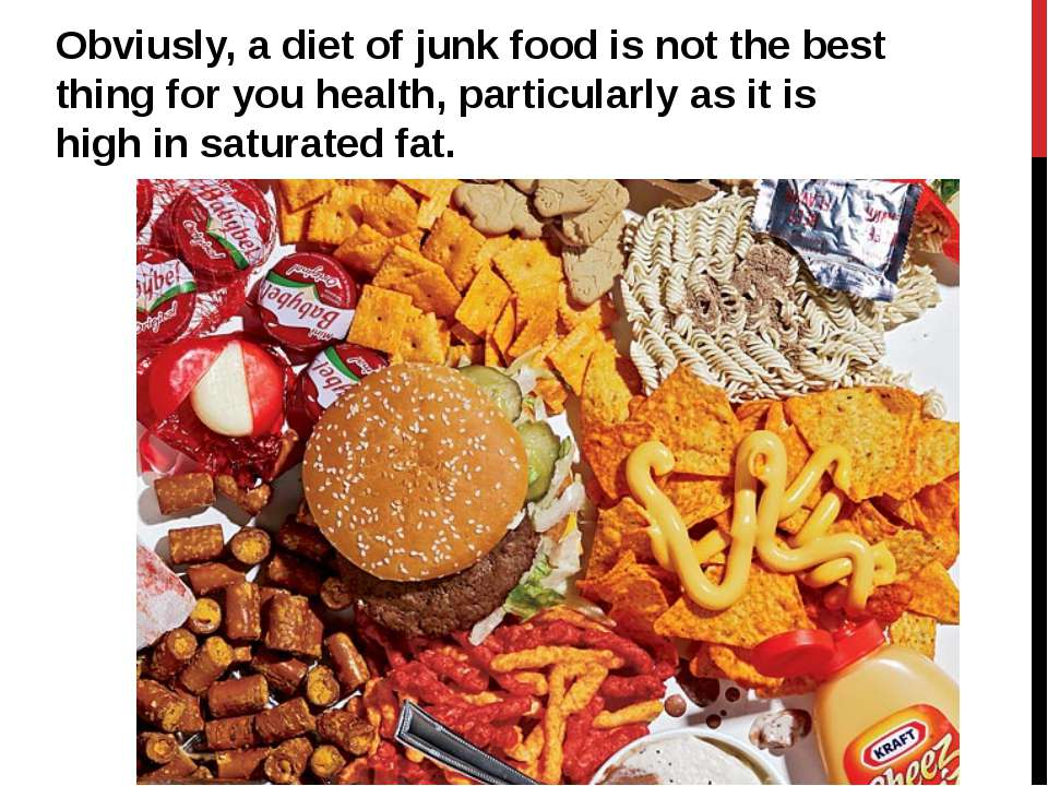 Obviusly, a diet of junk food is not the best thing for you health, particula...