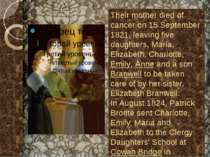 Their mother died of cancer on 15 September 1821, leaving five daughters, Mar...