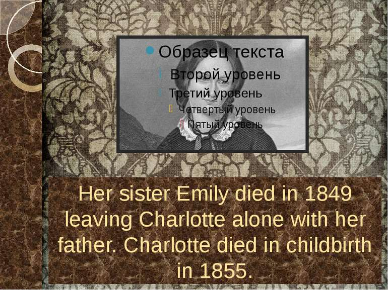 Her sister Emily died in 1849 leaving Charlotte alone with her father. Charlo...