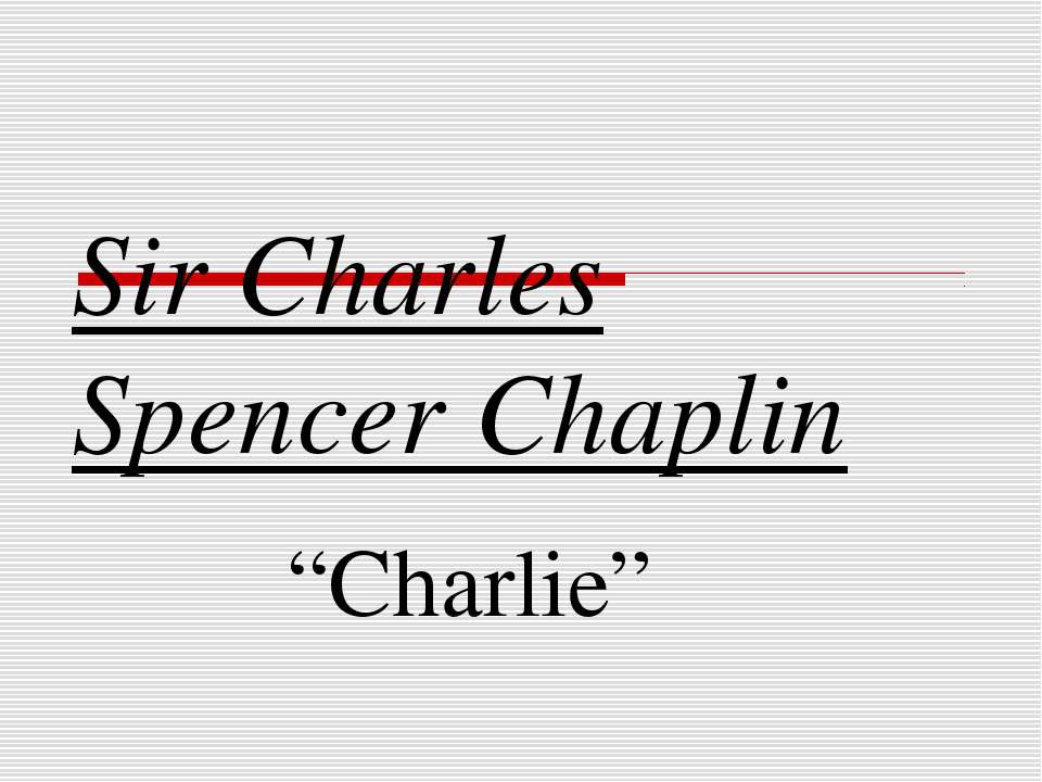 "Sir Charles Spencer Chaplin ""Charlie"""