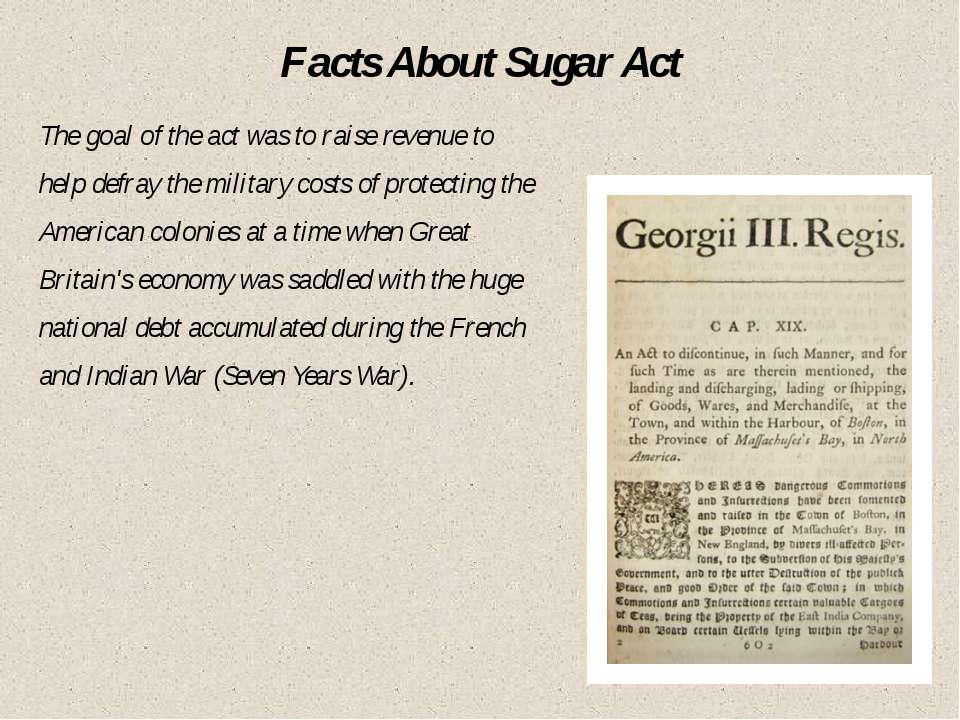 Facts About Sugar Act The goal of the act was to raise revenue to help defray...