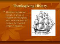 Thanksgiving History Thanksgiving started in1621. A group of Pilgrims from En...