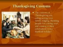 Thanksgiving Customs The customs of Thanksgiving are, eating,seeing your fami...