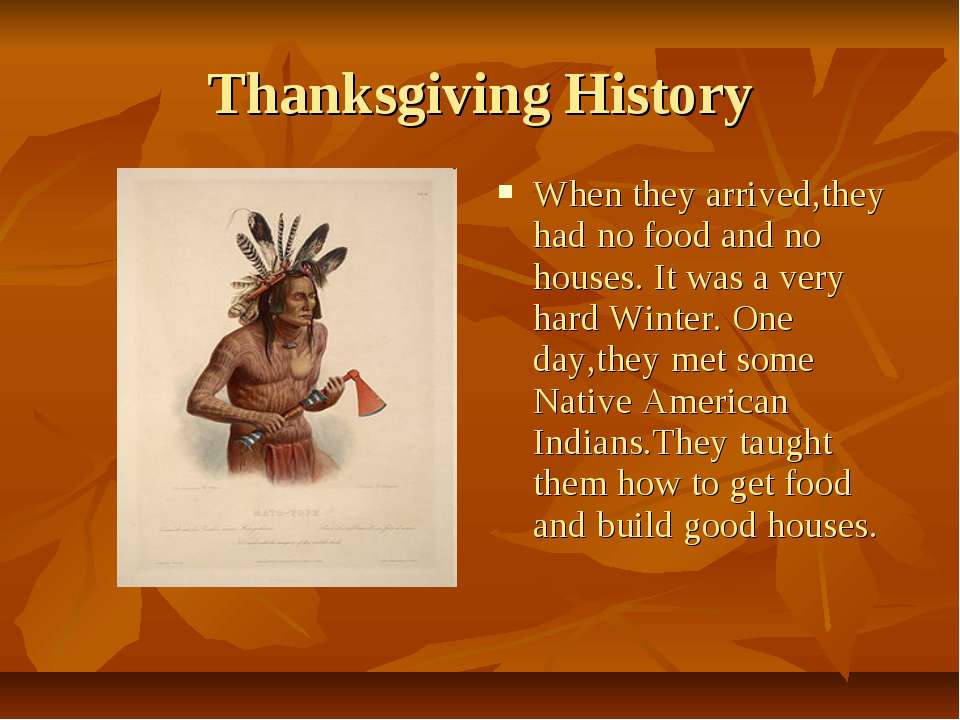 Thanksgiving History When they arrived,they had no food and no houses. It was...
