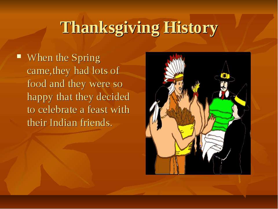 Thanksgiving History When the Spring came,they had lots of food and they were...
