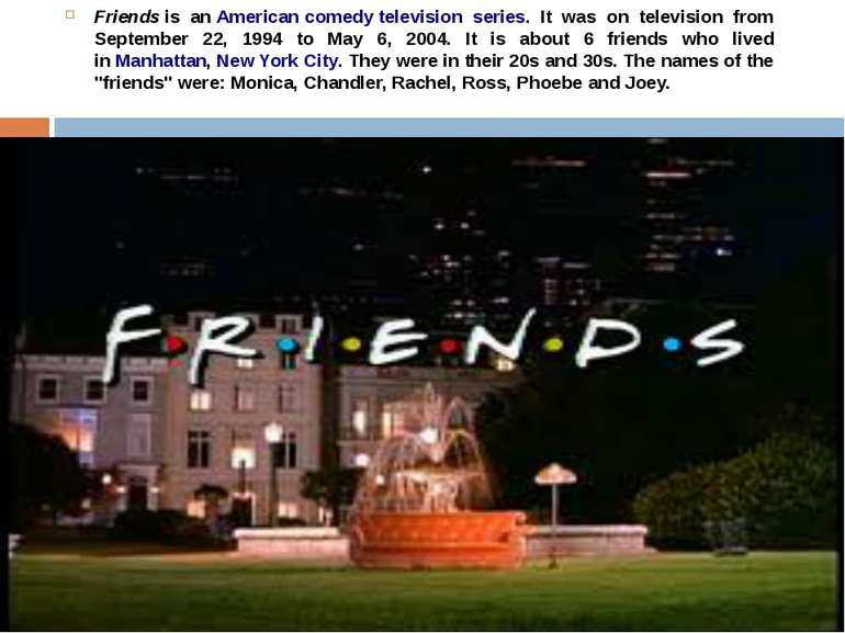Friends is an American comedy television series. It was on television from Se...
