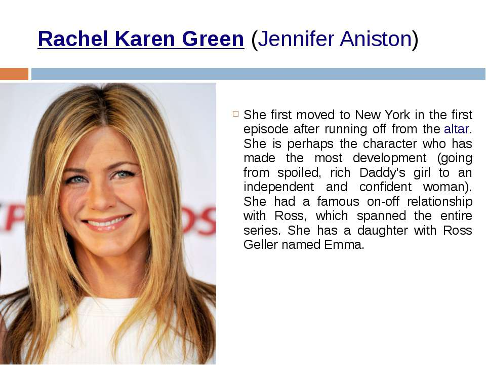 Rachel Karen Green (Jennifer Aniston) She first moved to New York in the firs...