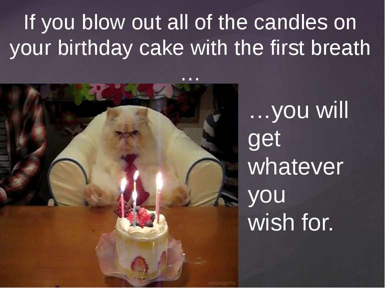If you blow out all of the candles on your birthday cake with the first breat...