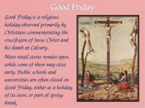 Good Friday is a religious holiday observed primarily by Christians commemora...