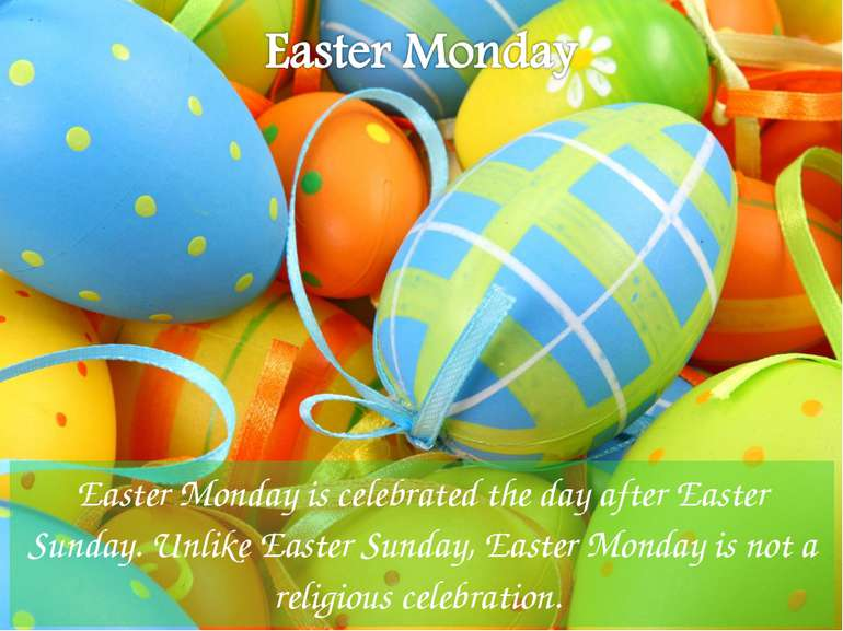 Easter Monday is celebrated the day after Easter Sunday. Unlike Easter Sunday...