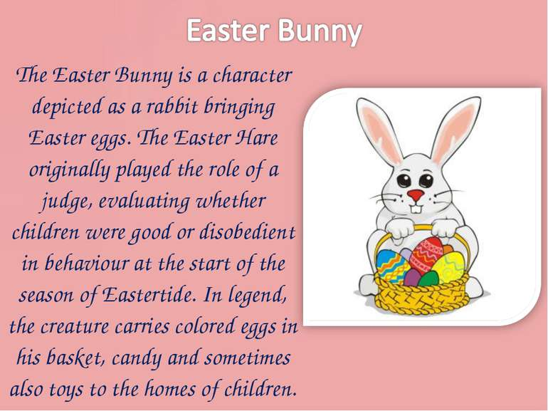 The Easter Bunny is a character depicted as a rabbit bringing Easter eggs. Th...