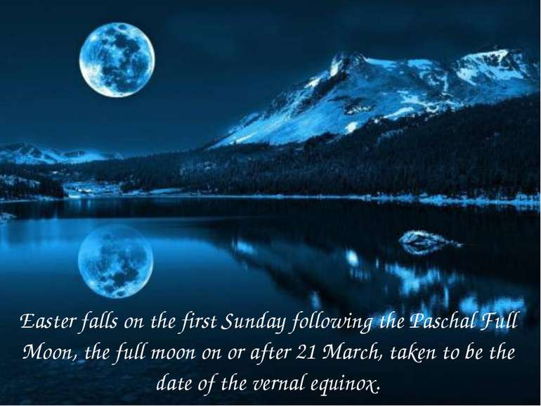 Easter falls on the first Sunday following the Paschal Full Moon, the full mo...