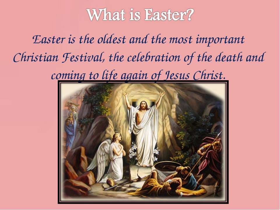 Easter is the oldest and the most important Christian Festival, the celebrati...