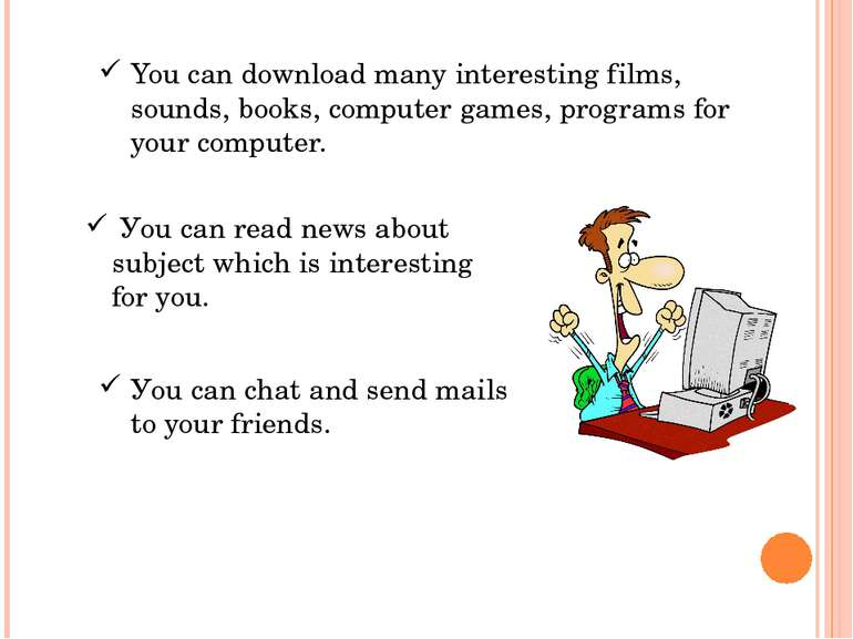 You can download many interesting films, sounds, books, computer games, progr...