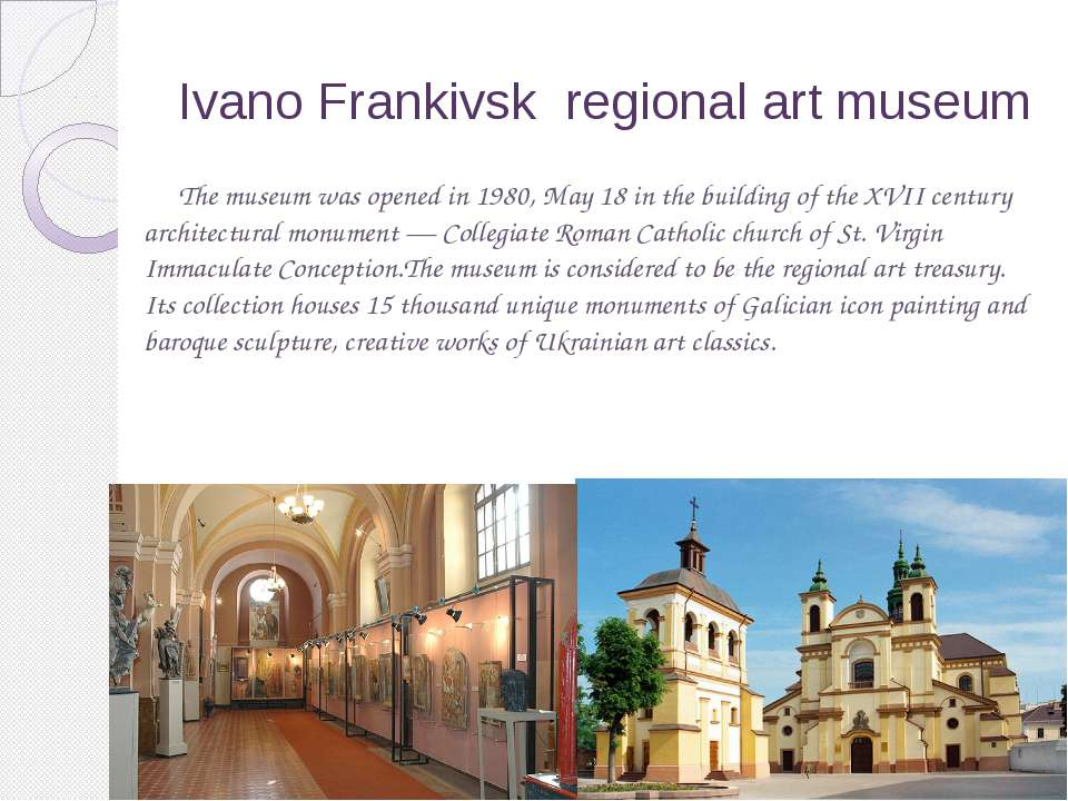 Ivano Frankivsk regional art museum The museum was opened in 1980, May 18 in ...