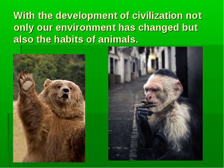 With the development of civilization not only our environment has changed but...