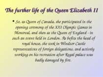 The further life of the Queen Elizabeth II So, as Queen of Canada, she partic...