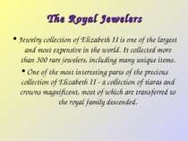 The Royal Jewelers Jewelry collection of Elizabeth II is one of the largest a...