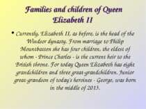 Families and children of Queen Elizabeth II Currently, Elizabeth II, as befor...