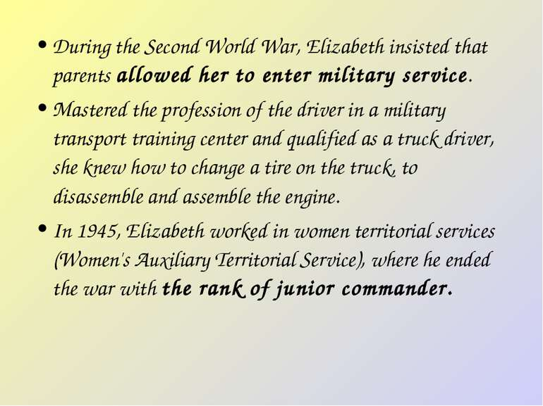 During the Second World War, Elizabeth insisted that parents allowed her to e...