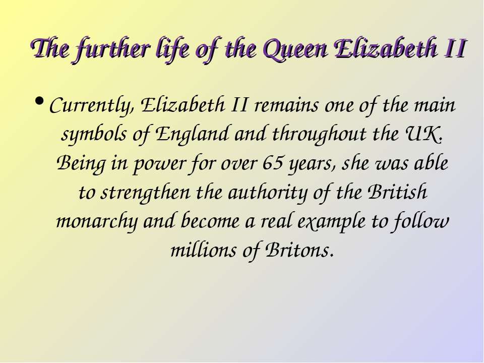 The further life of the Queen Elizabeth II Currently, Elizabeth II remains on...