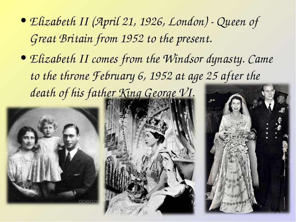 Elizabeth II (April 21, 1926, London) - Queen of Great Britain from 1952 to t...