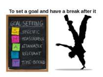 To set a goal and have a break after it